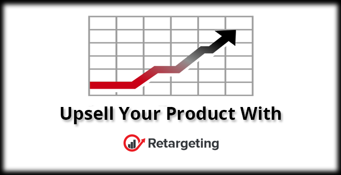 Upsell your product with retargeting without pushing too hard