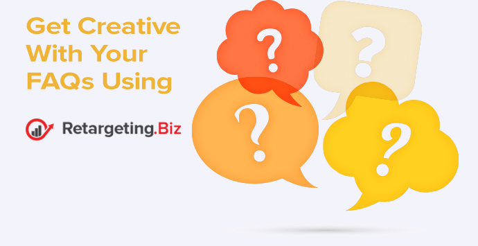 Get Creative with Your FAQs using Retargeting