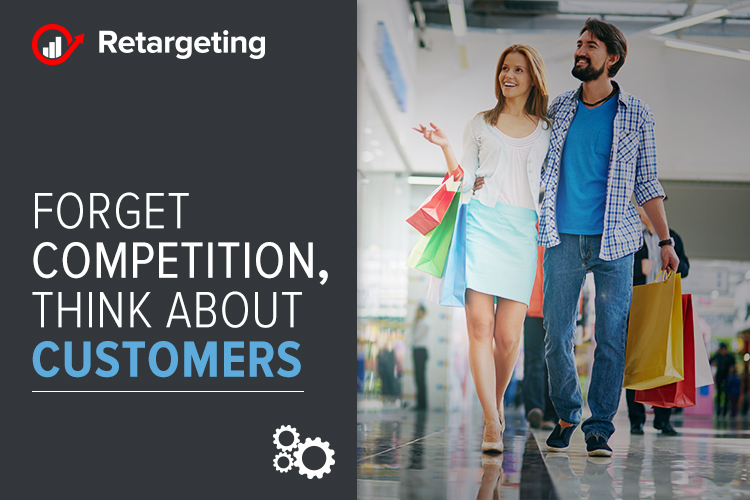Forget Competition, think about Customers