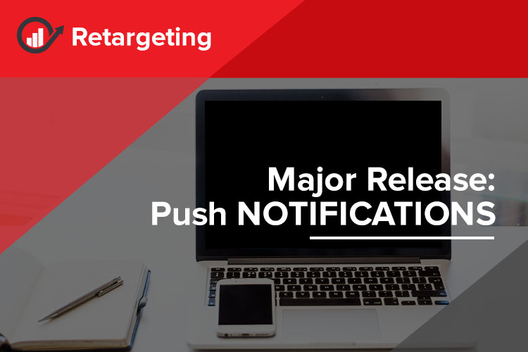 MAJOR RETARGETING RELEASE: Push Notifications