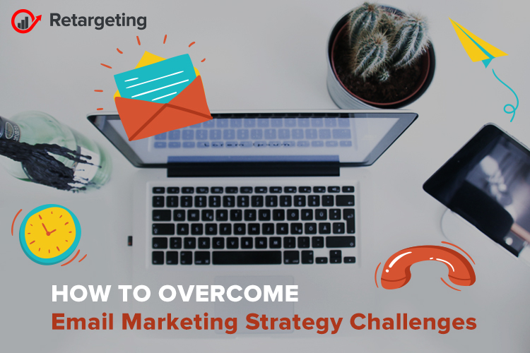 How to overcome E-mail Marketing Strategy Challenges