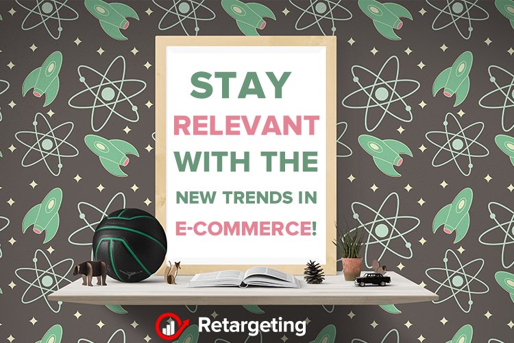 Stay relevant with the new trends in e-commerce!