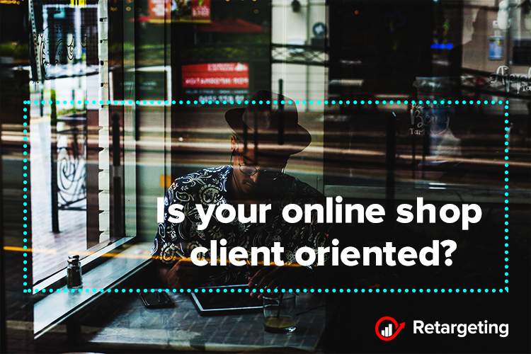 Is your online shop client oriented?