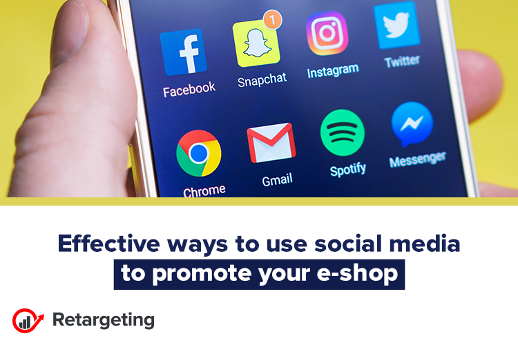 Effective ways to use social media to promote your e-shop