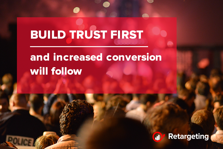 Build trust first and increased conversion will follow