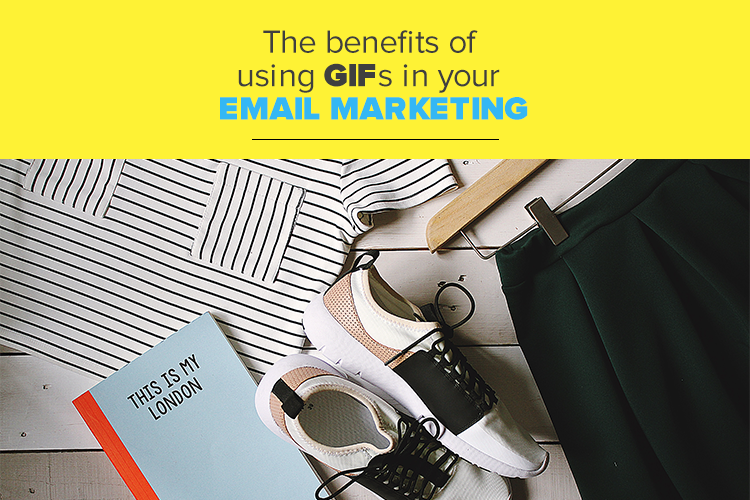 The benefits of using GIFs in your email marketing