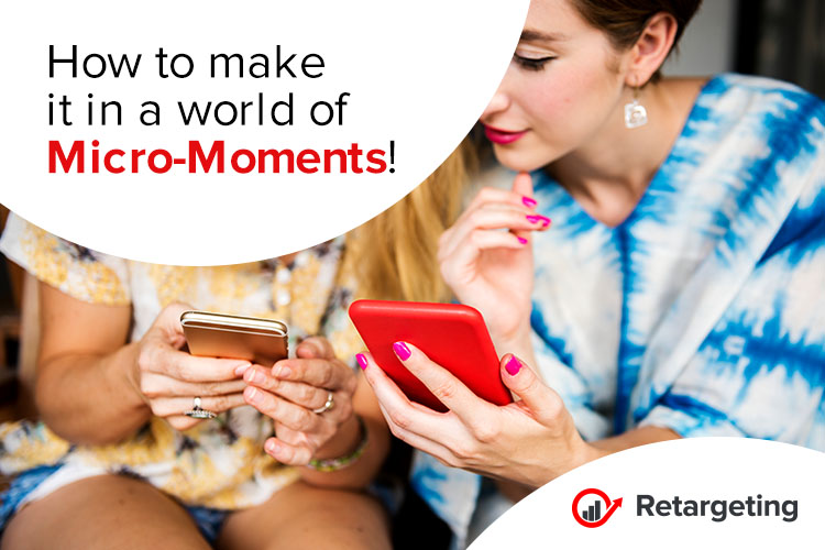 How to make it in a world of micro-moments!