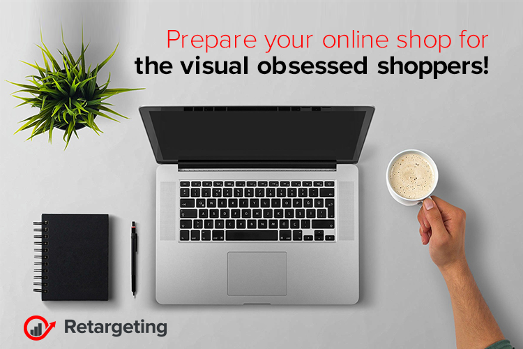 Prepare your online shop for the visual obsessed shoppers!