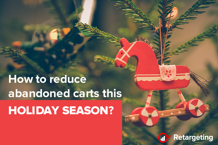 How to reduce abandoned carts this holiday season?