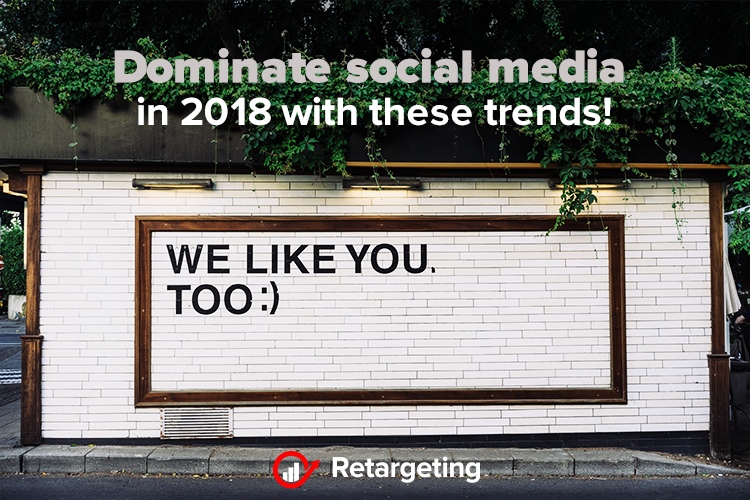 Dominate social media in 2018 with these trends!