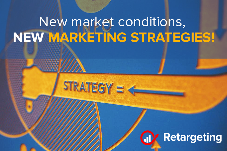 New market conditions, new marketing strategies!