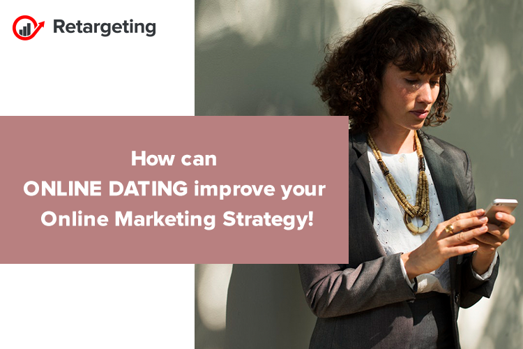 How can online dating improve your online marketing strategy!