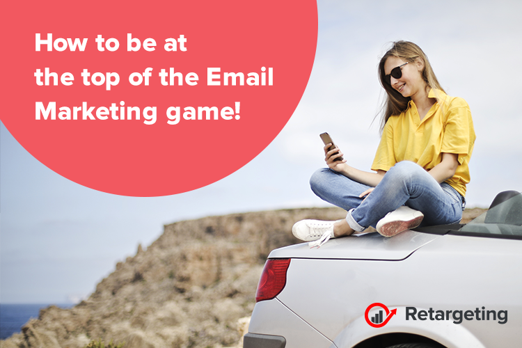 How to be at the top of the email marketing game!