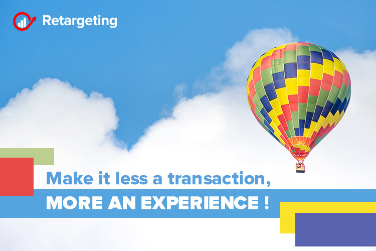 Make it less a transaction, more an experience!
