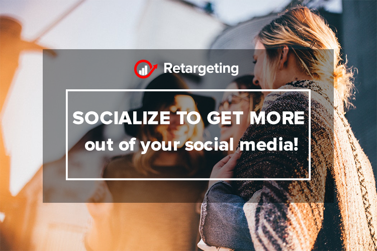 Socialize to get more out of your social media!