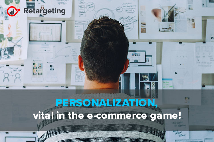 Personalization, vital in the e-commerce game!