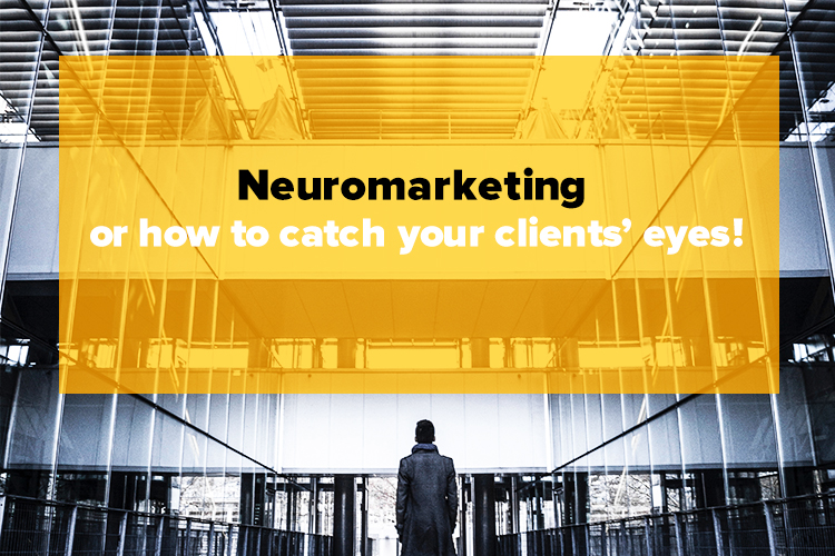 Neuromarketing or how to catch your clients' eyes!