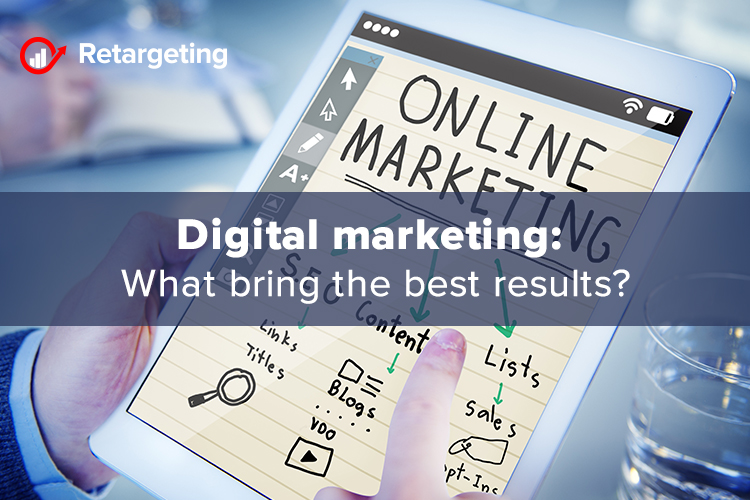 Digital marketing: What bring the best results?