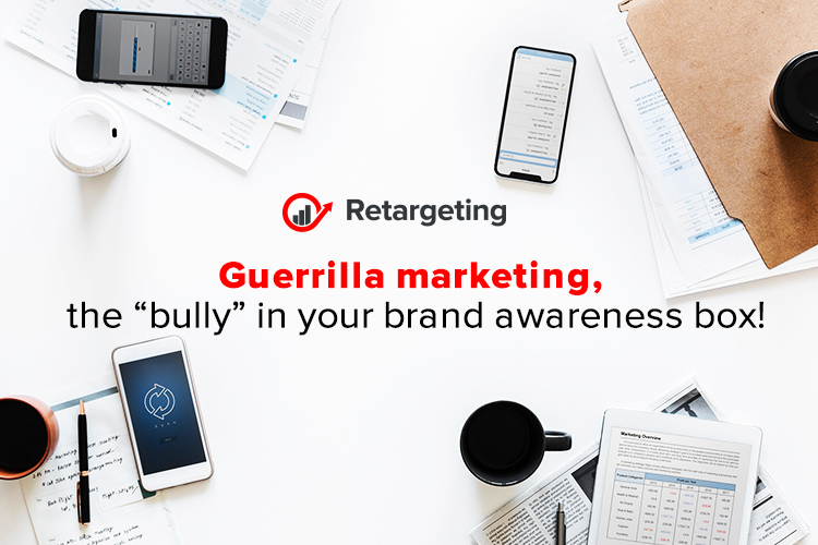 "Guerrilla marketing, the ""bully"" in your brand awareness box!"