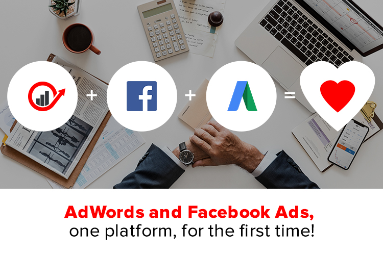 AdWords and Facebook Ads, one platform, for the first time!