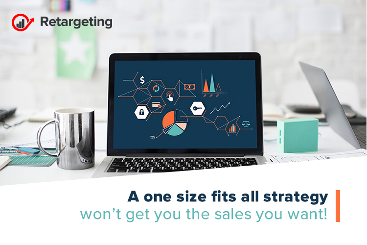 A one size fits all strategy won't get you the sales you want!