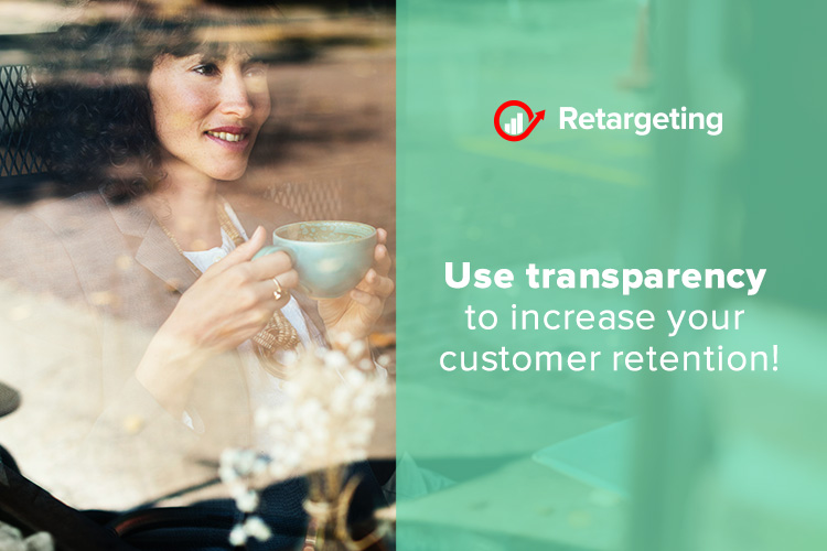Use transparency to increase your customer retention!