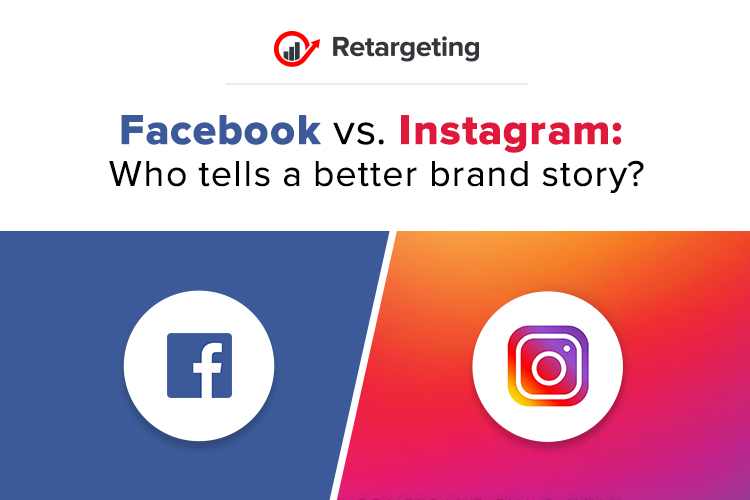 Facebook vs. Instagram: Which tells a better brand story?