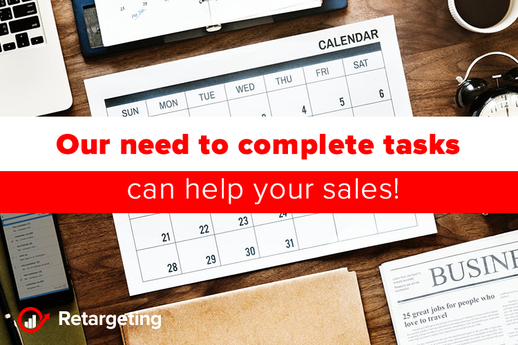 Our need to complete tasks can help your sales!