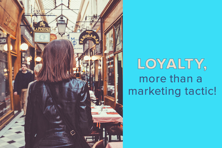 Loyalty, more than a marketing tactic!