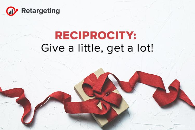 Reciprocity: Give a little, get a lot!