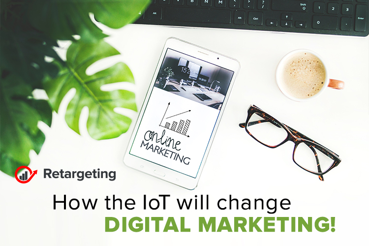 How the IoT will change Digital Marketing!