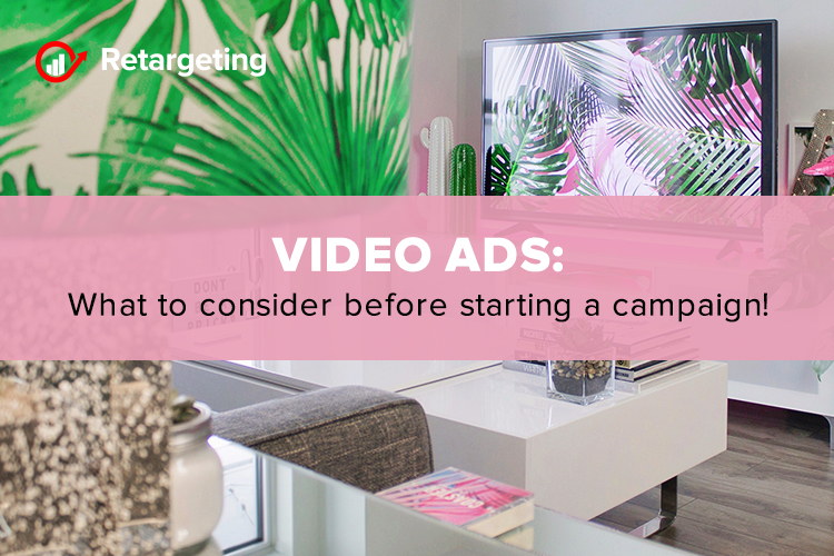 Video ads: What to consider before starting a campaign!