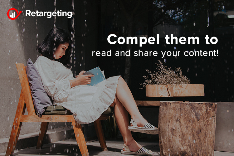 Compel them to read and share your content!