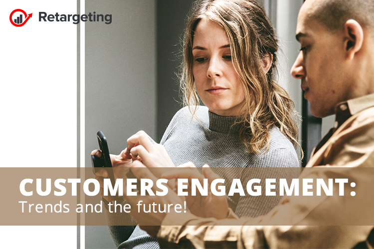 Customers engagement: Trends and the future!