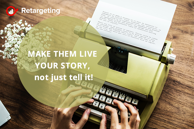 Make them live your story, not just tell it!