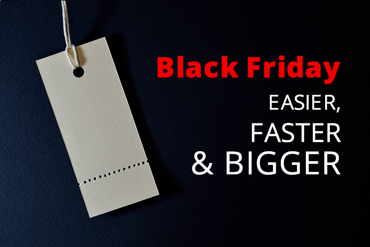 Black Friday easier, faster and bigger
