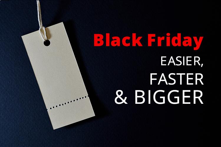 Black Friday easier, faster and bigger