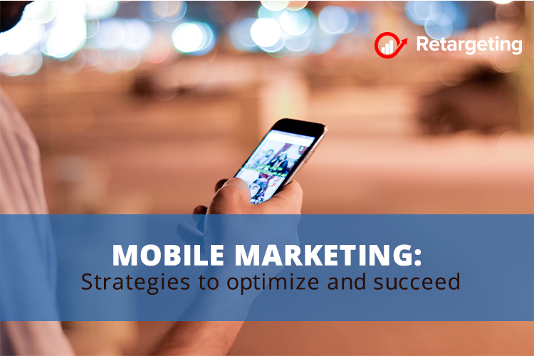Mobile marketing: Strategies to optimize and succeed