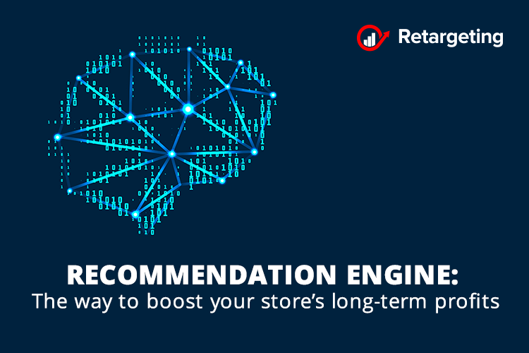 Recommendation engine: The way to boost your store's long-term profits