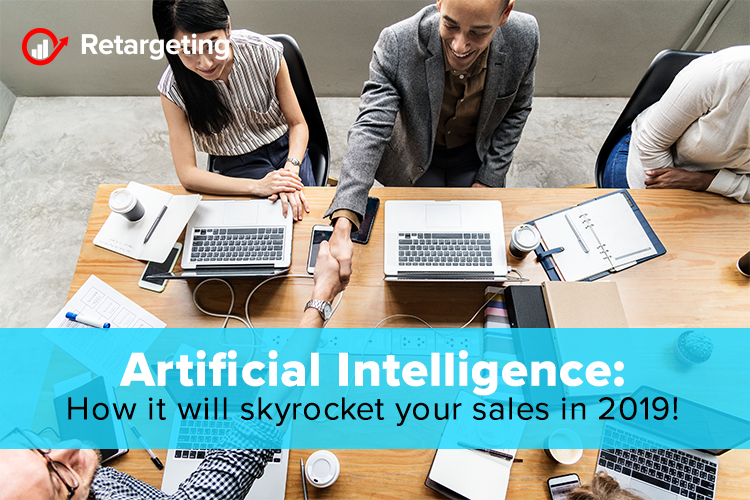 Artificial Intelligence: How it will skyrocket your sales in 2019!