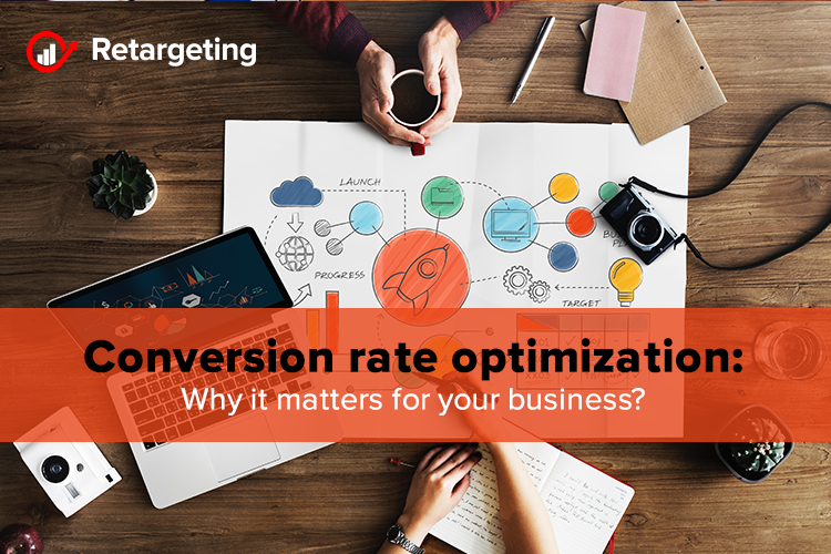 Conversion rate optimization: Why it matters for your business?