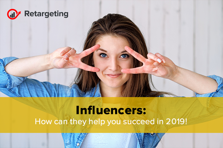 Influencers: How can they help you succeed in 2019!