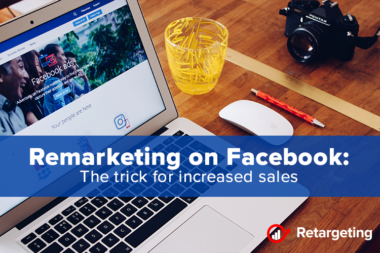 Remarketing on Facebook: The trick for increased sales