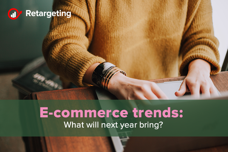 E-commerce trends: What will next year bring?
