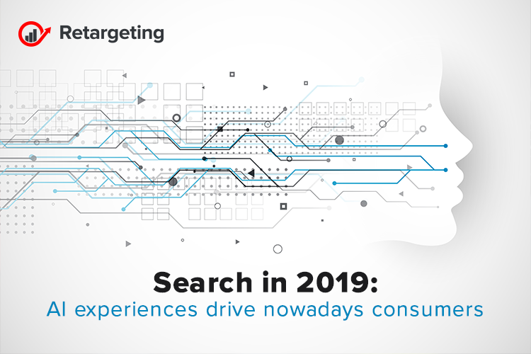 Search in 2019: AI experiences drive nowadays consumers