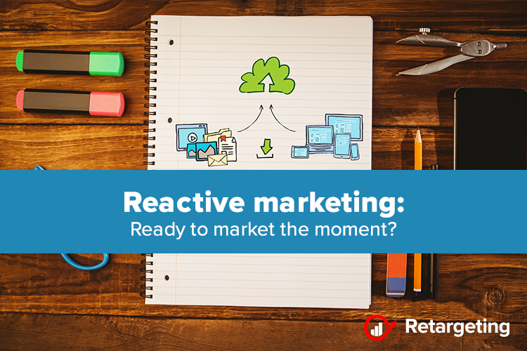Reactive marketing: Ready to market the moment?