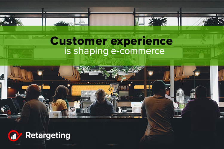 Customer experience is shaping e-commerce