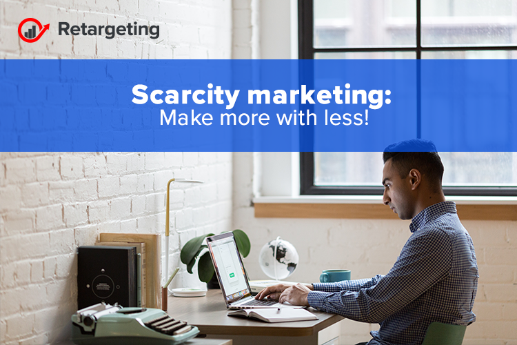 Scarcity marketing: Make more with less!