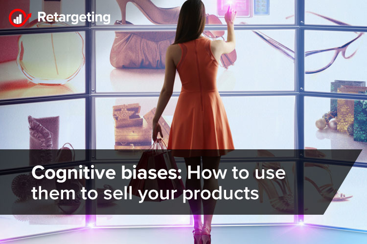 Cognitive biases: How to use them to sell your products
