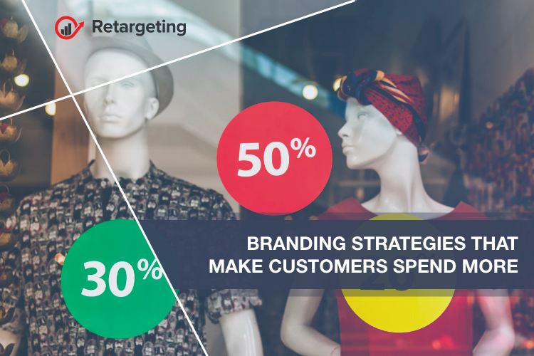 Branding strategies that make customers spend more
